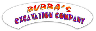 BUBBA'S EXCAVATION COMPANY!