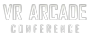 VR Arcade Conference / Virtual Reality Arcade Conference & Exhibition