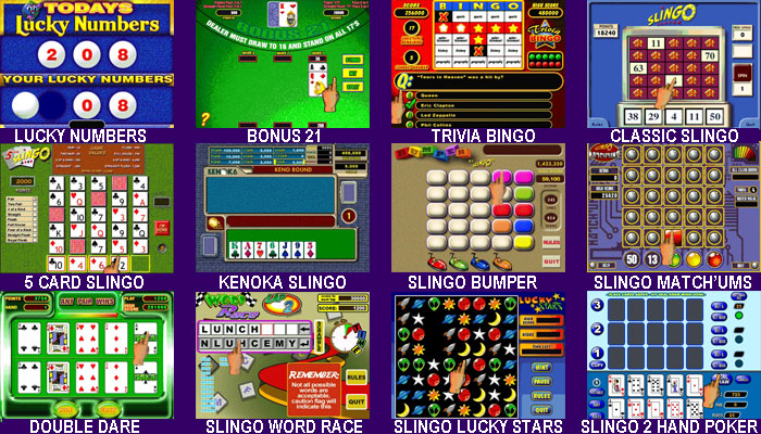 Lucky Numbers, Bonus 21, Trivia Bingo, Classic Slingo, 5 Card Slingo, Kenoka Slingo, Slingo Bumper, Slingo Match Ums, Double Dare, Slingo Word Race, Slingo Lucky Stars, Slingo 2 Hand Poker Video Games For NEXUS Countertop and Upright Touchscreens